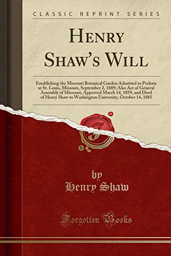 9781332015917: Henry Shaw's Will: Establishing the Missouri Botanical Garden Admitted to Probate at St. Louis, Missouri, September 2, 1889; Also Act of General ... Shaw to Washington University, October 14, 18
