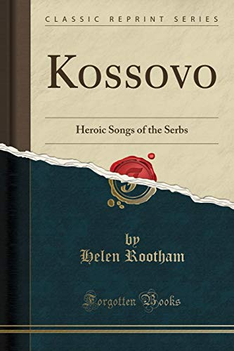 9781332019595: Kossovo: Heroic Songs of the Serbs (Classic Reprint)