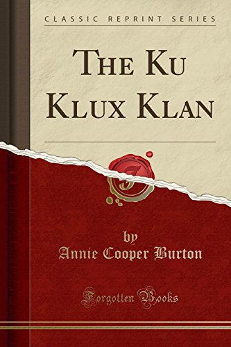 The Ku Klux Klan (Classic Reprint): Annie Cooper Burton