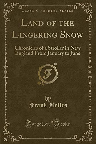 9781332019885: Land of the Lingering Snow: Chronicles of a Stroller in New England From January to June (Classic Reprint)