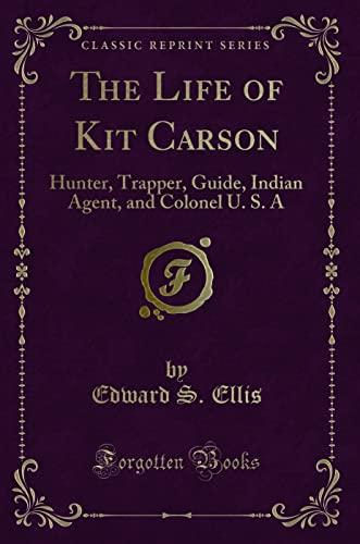 The Life of Kit Carson: Hunter, Trapper,: Edward S. Ellis
