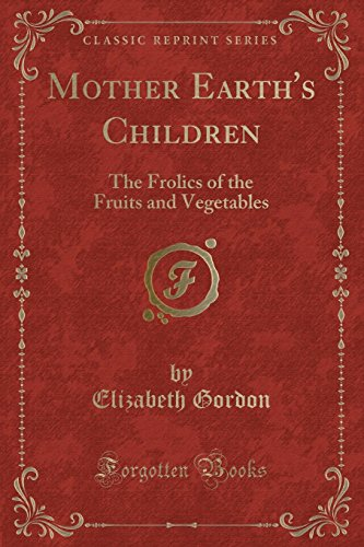 9781332023448: Mother Earth's Children: The Frolics of the Fruits and Vegetables (Classic Reprint)