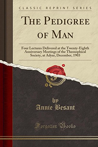 9781332027019: The Pedigree of Man: Four Lectures Delivered at the Twenty-Eighth Anniversary Meetings of the Theosophical Society, at Adyar, December, 1903 (Classic Reprint)