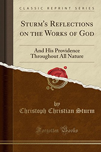 9781332035915: Sturm's Reflections on the Works of God: And His Providence Throughout All Nature (Classic Reprint)
