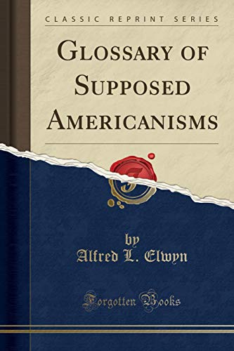 9781332043460: Glossary of Supposed Americanisms (Classic Reprint)