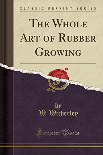 9781332046089: The Whole Art of Rubber Growing (Classic Reprint)