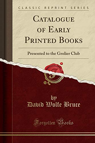 Catalogue of Early Printed Books: Presented to: David Wolfe Bruce