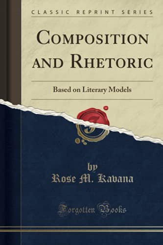 9781332052622: Composition and Rhetoric: Based on Literary Models (Classic Reprint)