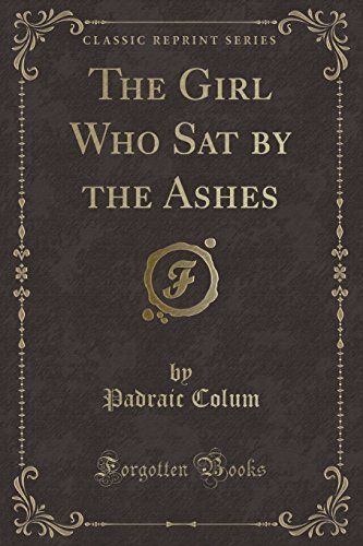 9781332055425: The Girl Who Sat by the Ashes (Classic Reprint)