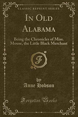 9781332057153: In Old Alabama: Being the Chronicles of Miss. Mouse, the Little Black Merchant (Classic Reprint)