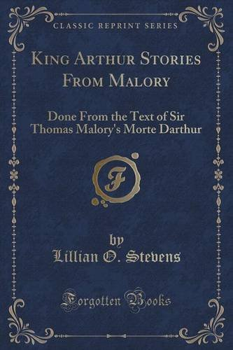 King Arthur Stories from Malory: Done from: Stevens, Lillian O.