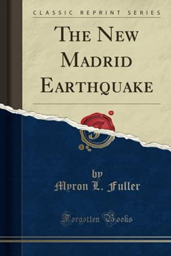 The New Madrid Earthquake (Classic Reprint): Myron L. Fuller