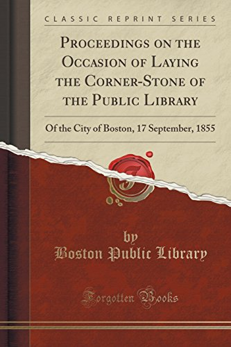 9781332065172: Proceedings on the Occasion of Laying the Corner-Stone of the Public Library: Of the City of Boston, 17 September, 1855 (Classic Reprint)