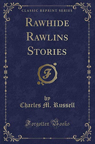 Rawhide Rawlins Stories (Classic Reprint): Russell, Charles M.