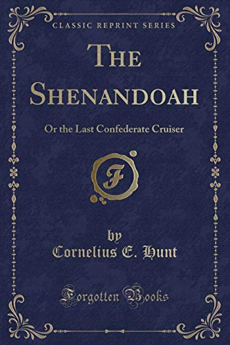 9781332068593: The Shenandoah: Or the Last Confederate Cruiser (Classic Reprint)