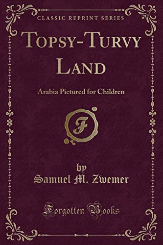 9781332071050: Topsy-Turvy Land: Arabia Pictured for Children (Classic Reprint)