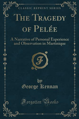 The Tragedy of Pelée: A Narrative of Personal Experience and Observation in Martinique (Classic ...