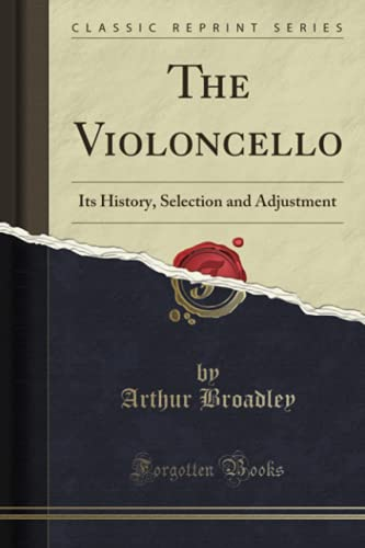9781332072309: The Violoncello: Its History, Selection and Adjustment (Classic Reprint)