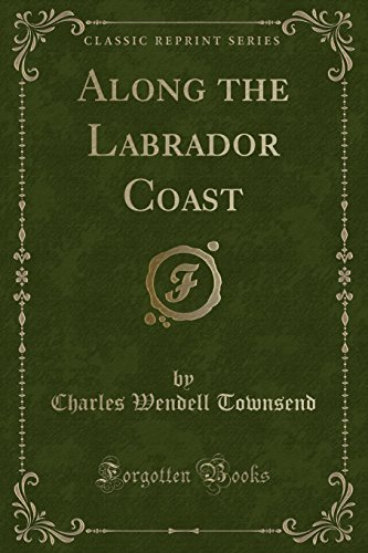 9781332086863: Along the Labrador Coast (Classic Reprint)