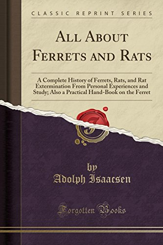 9781332098330: All About Ferrets and Rats: A Complete History of Ferrets, Rats, and Rat Extermination From Personal Experiences and Study; Also a Practical Hand-Book on the Ferret (Classic Reprint)