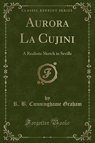 Aurora La Cujini: A Realistic Sketch in: R B Cunninghame