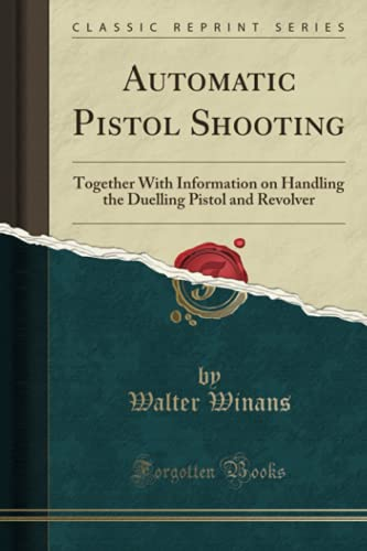 9781332102938: Automatic Pistol Shooting: Together With Information on Handling the Duelling Pistol and Revolver (Classic Reprint)