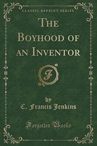 The Boyhood of an Inventor (Classic Reprint): Jenkins, C. Francis