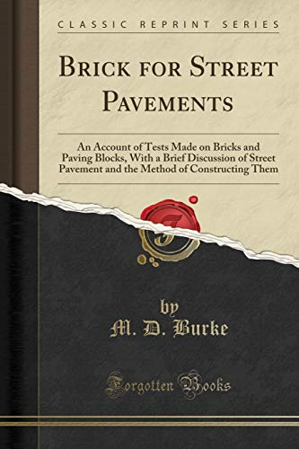 9781332106684: Brick for Street Pavements: An Account of Tests Made on Bricks and Paving Blocks, With a Brief Discussion of Street Pavement and the Method of Constructing Them (Classic Reprint)