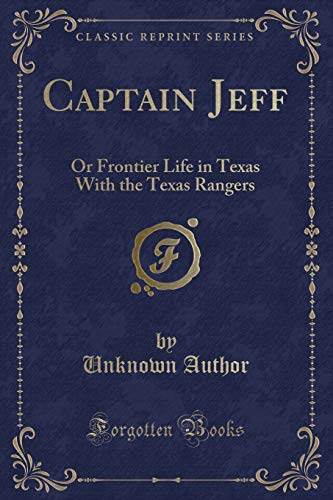 9781332109203: Captain Jeff: Or Frontier Life in Texas With the Texas Rangers (Classic Reprint)