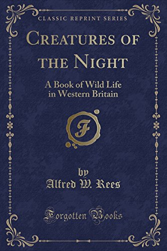9781332117567: Creatures of the Night: A Book of Wild Life in Western Britain (Classic Reprint)