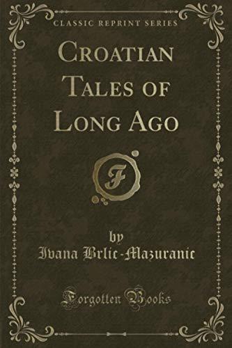 Croatian Tales of Long Ago (Classic Reprint): IV. Brlic-Mazuranic