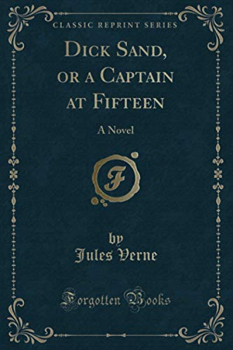 Dick Sand, or a Captain at Fifteen: Jules Verne