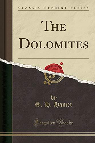 The Dolomites (Classic Reprint): S H Hamer