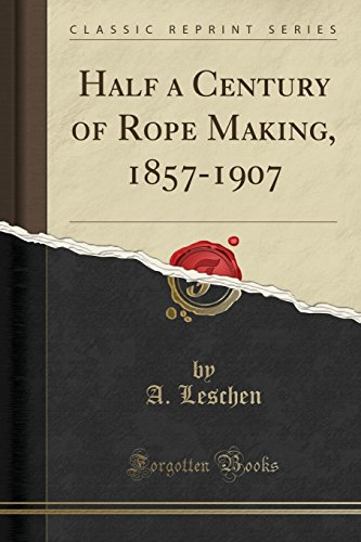 9781332134502: Half a Century of Rope Making, 1857-1907 (Classic Reprint)