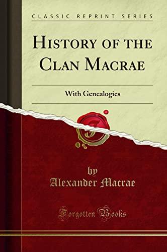 History of the Clan Macrae: With Genealogies (Classic Reprint): Macrae, Alexander
