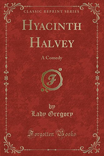Hyacinth Halvey: A Comedy (Classic Reprint) (Paperback): Lady Gregory