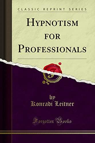 Hypnotism for Professionals (Classic Reprint) (Paperback): Konradi Leitner
