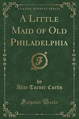 9781332152186: A Little Maid of Old Philadelphia (Classic Reprint)