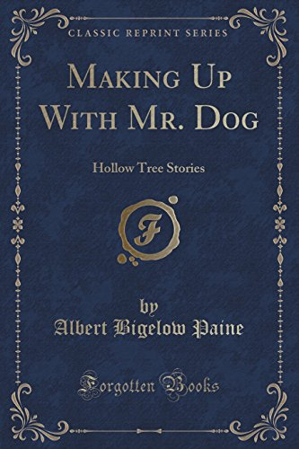 9781332153596: Making Up With Mr. Dog: Hollow Tree Stories (Classic Reprint)