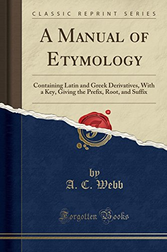 A Manual of Etymology: Containing Latin and: Webb, A. C.