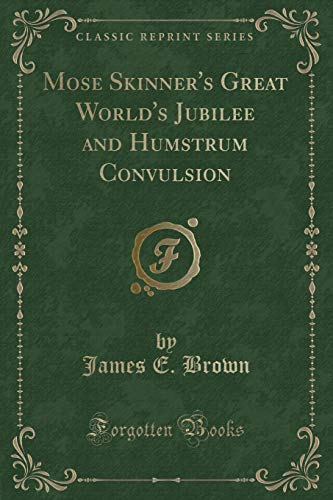 9781332159581: Mose Skinner's Great World's Jubilee and Humstrum Convulsion (Classic Reprint)