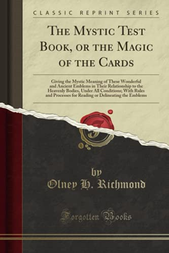 9781332160730: The Mystic Test Book, or the Magic of the Cards: Giving the Mystic Meaning of These Wonderful and Ancient Emblems in Their Relationship to the for Reading or Delineating the Emblems