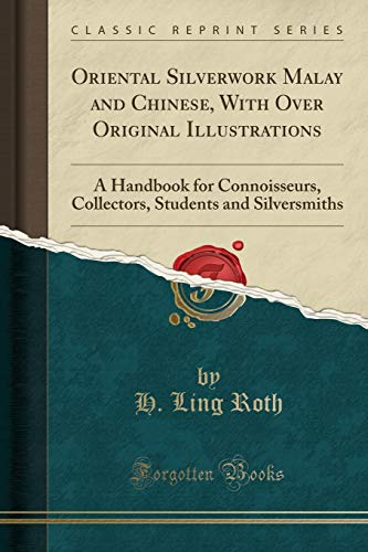 9781332173921: Oriental Silverwork Malay and Chinese, With Over Original Illustrations: A Handbook for Connoisseurs, Collectors, Students and Silversmiths (Classic Reprint)