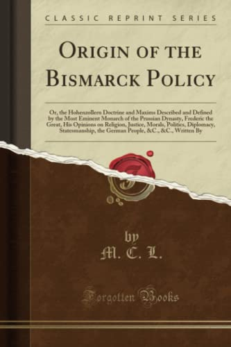 Origin of the Bismarck Policy: Or, the: M C L
