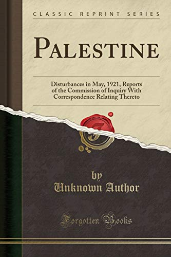 9781332175185: Palestine: Disturbances in May, 1921, Reports of the Commission of Inquiry With Correspondence Relating Thereto (Classic Reprint)