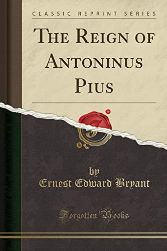 9781332186242: The Reign of Antoninus Pius (Classic Reprint)