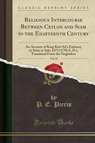 9781332186501: Religious Intercourse Between Ceylon and Siam in the Eighteenth Century, Vol. 18: An Account of King Kirti Sri's Embassy to Siam in Saka 1672 (1750 A. ... From the Singhalese (Classic Reprint)
