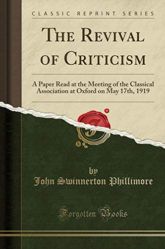 9781332190676: The Revival of Criticism: A Paper Read at the Meeting of the Classical Association at Oxford on May 17th, 1919 (Classic Reprint)