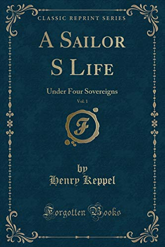 9781332192601: A Sailor S Life, Vol. 1: Under Four Sovereigns (Classic Reprint)