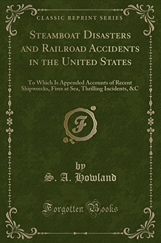 9781332200344: Steamboat Disasters and Railroad Accidents in the United States: To Which Is Appended Accounts of Recent Shipwrecks, Fires at Sea, Thrilling Incidents, &C (Classic Reprint)